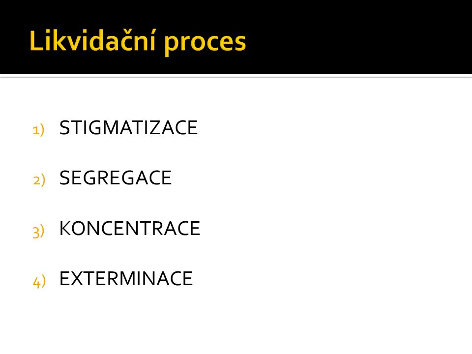 1) STIGMATIZACE 2) SEGREGACE 3) KONCENTRACE 4) EXTERMINACE