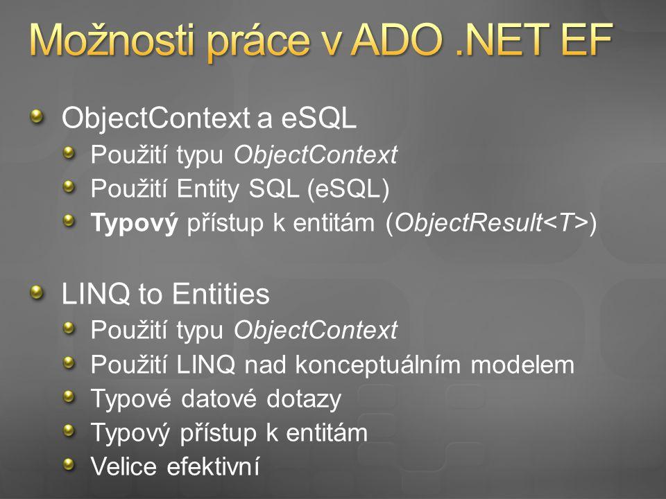 ObjectContext a eSQL Použití typu ObjectContext Použití Entity SQL (eSQL) Typový přístup k entitám (ObjectResult ) LINQ to Entities Použití typu ObjectContext Použití LINQ nad konceptuálním modelem Typové datové dotazy Typový přístup k entitám Velice efektivní