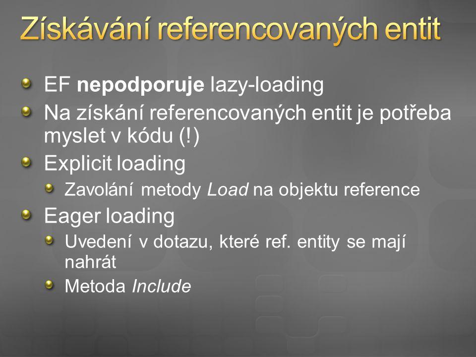 EF nepodporuje lazy-loading Na získání referencovaných entit je potřeba myslet v kódu (!) Explicit loading Zavolání metody Load na objektu reference Eager loading Uvedení v dotazu, které ref.