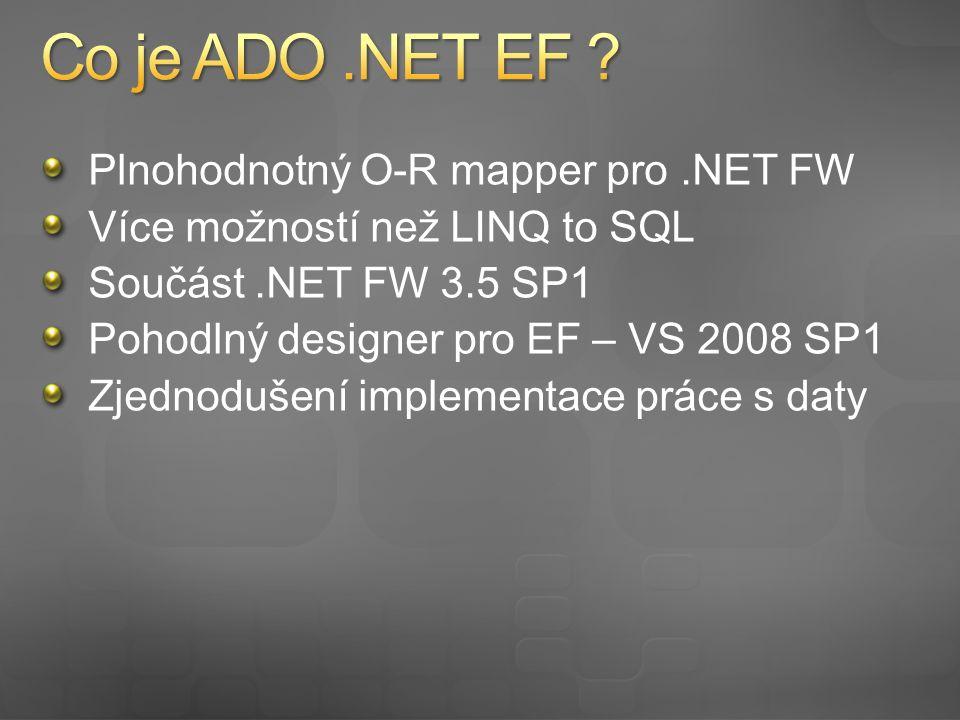 Plnohodnotný O-R mapper pro.NET FW Více možností než LINQ to SQL Součást.NET FW 3.5 SP1 Pohodlný designer pro EF – VS 2008 SP1 Zjednodušení implementace práce s daty