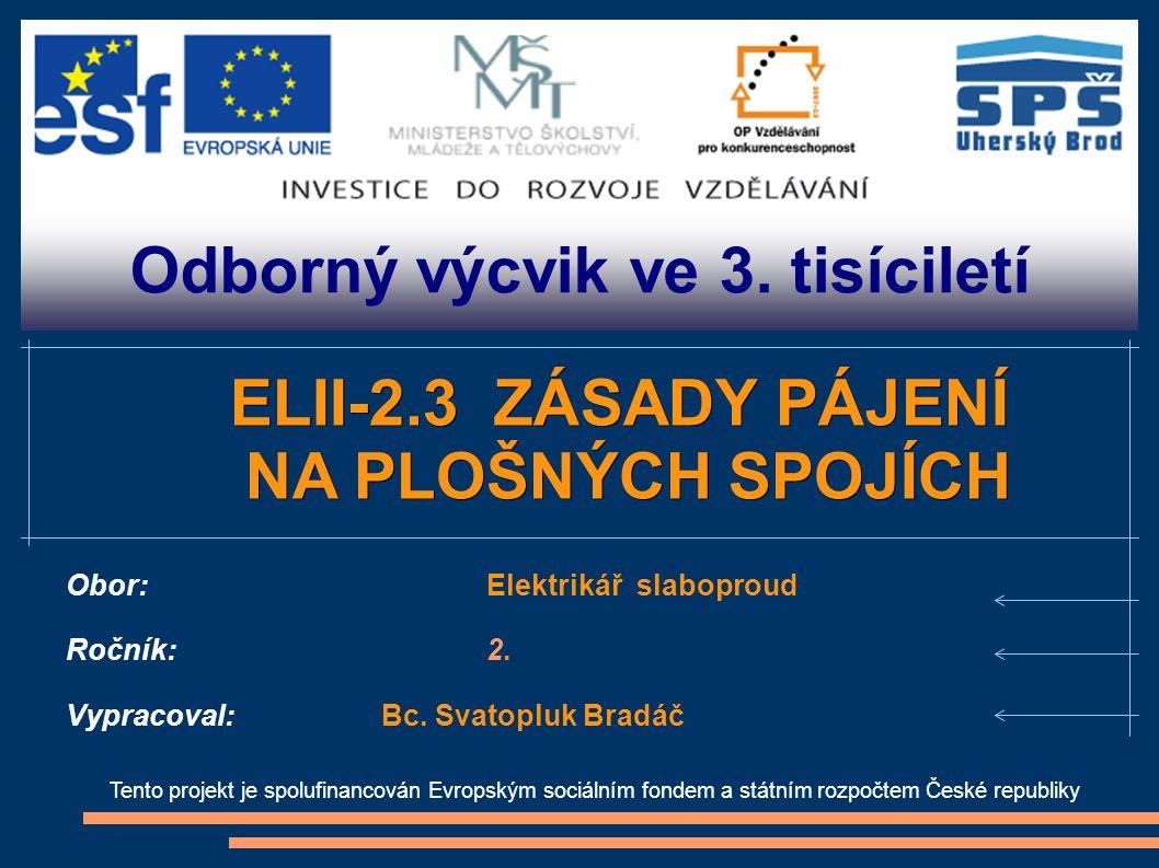 Odborný výcvik ve 3. tisíciletí Tento projekt je spolufinancován Evropským sociálním fondem a státním rozpočtem České republiky ELII-2.3 ZÁSADY PÁJENÍ