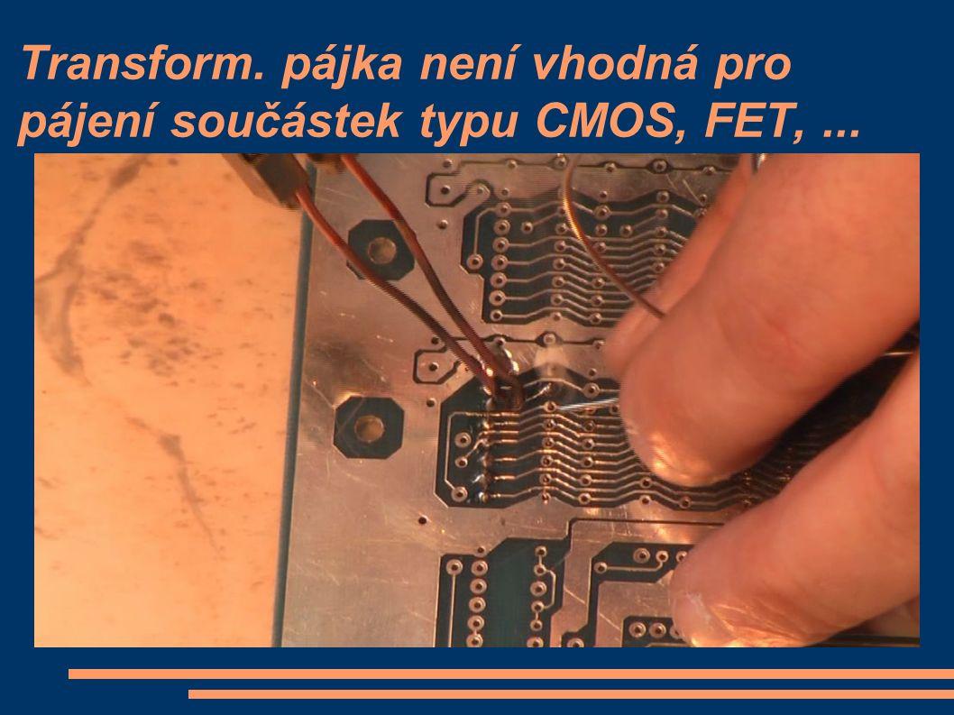 Transform. pájka není vhodná pro pájení součástek typu CMOS, FET,...