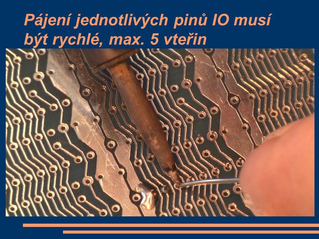 Pájení jednotlivých pinů IO musí být rychlé, max. 5 vteřin