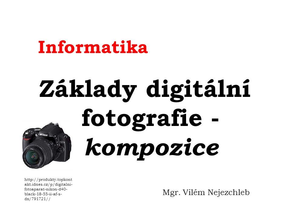 Informatika Základy digitální fotografie - kompozice Mgr.