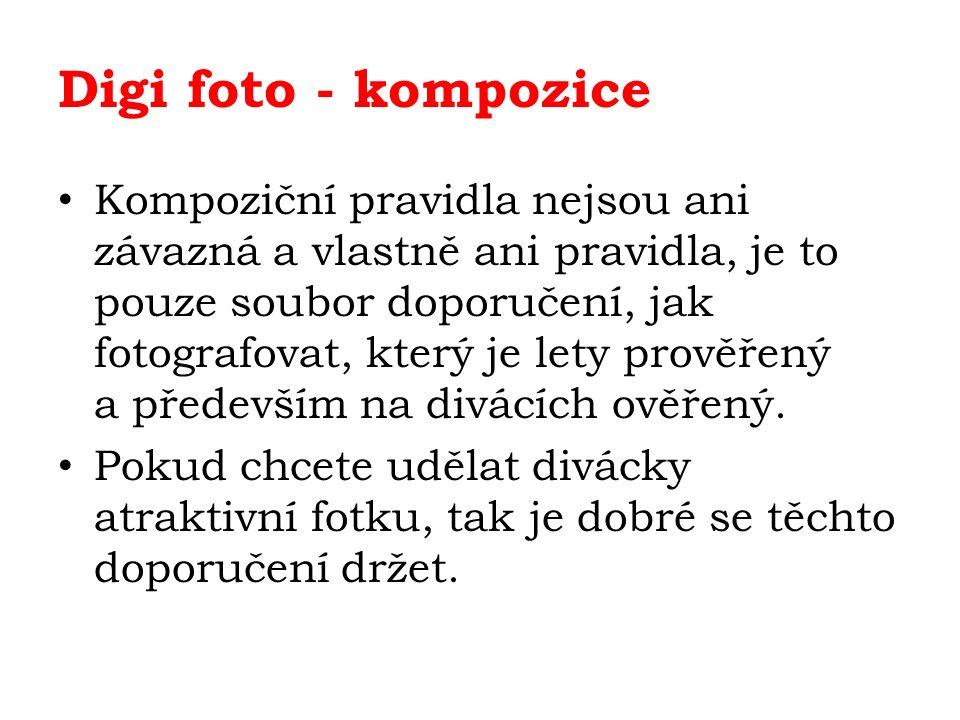 Digi foto - kompozice Kompoziční pravidla nejsou ani závazná a vlastně ani pravidla, je to pouze soubor doporučení, jak fotografovat, který je lety prověřený a především na divácích ověřený.