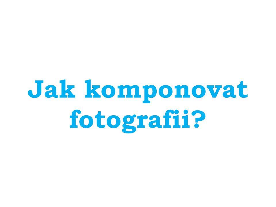 Jak komponovat fotografii