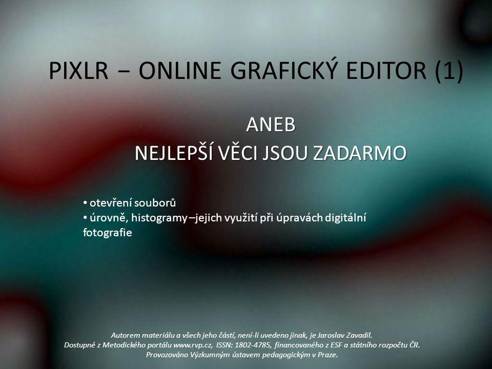 PIXLR − ONLINE GRAFICKÝ EDITOR (1) ANEB NEJLEPŠÍ VĚCI JSOU ZADARMO Autorem materiálu a všech jeho částí, není-li uvedeno jinak, je Jaroslav Zavadil.