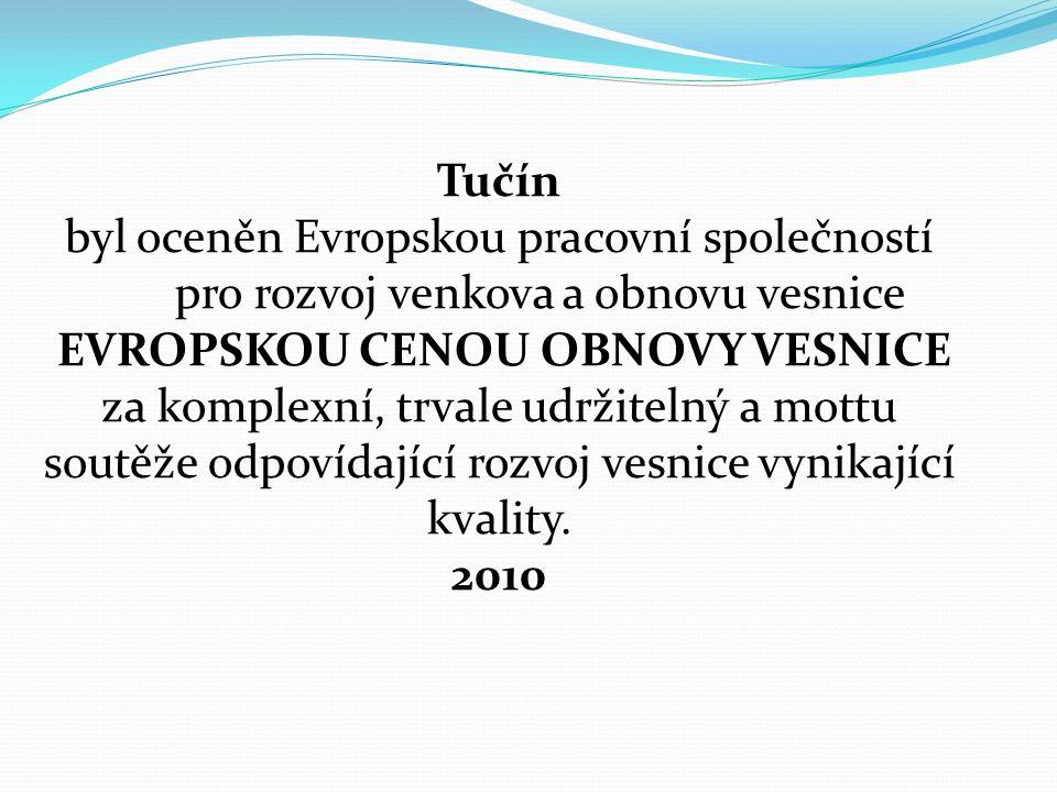 Tučín byl oceněn Evropskou pracovní společností pro rozvoj venkova a obnovu vesnice EVROPSKOU CENOU OBNOVY VESNICE za komplexní, trvale udržitelný a mottu soutěže odpovídající rozvoj vesnice vynikající kvality.