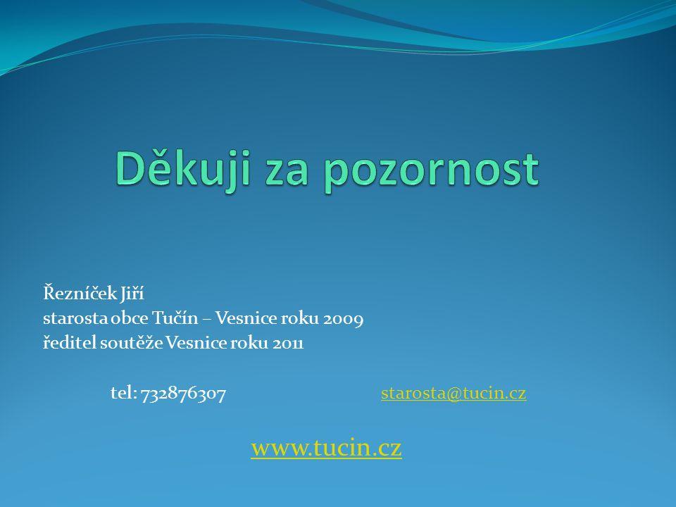 Řezníček Jiří starosta obce Tučín – Vesnice roku 2009 ředitel soutěže Vesnice roku 2011 tel: 732876307starosta@tucin.czstarosta@tucin.cz www.tucin.cz