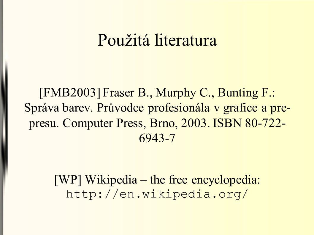 Použitá literatura [FMB2003] Fraser B., Murphy C., Bunting F.: Správa barev.