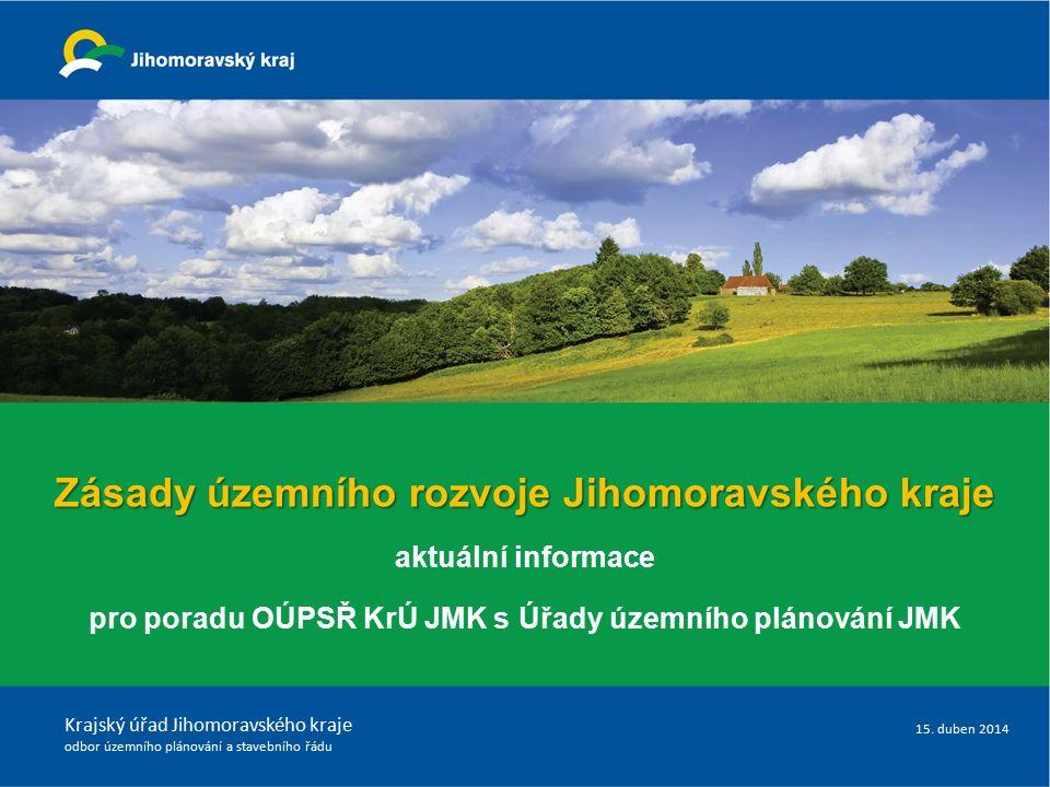 Zásady územního rozvoje Jihomoravského kraje aktuální informace pro poradu OÚPSŘ KrÚ JMK s Úřady územního plánování JMK Krajský úřad Jihomoravského kr