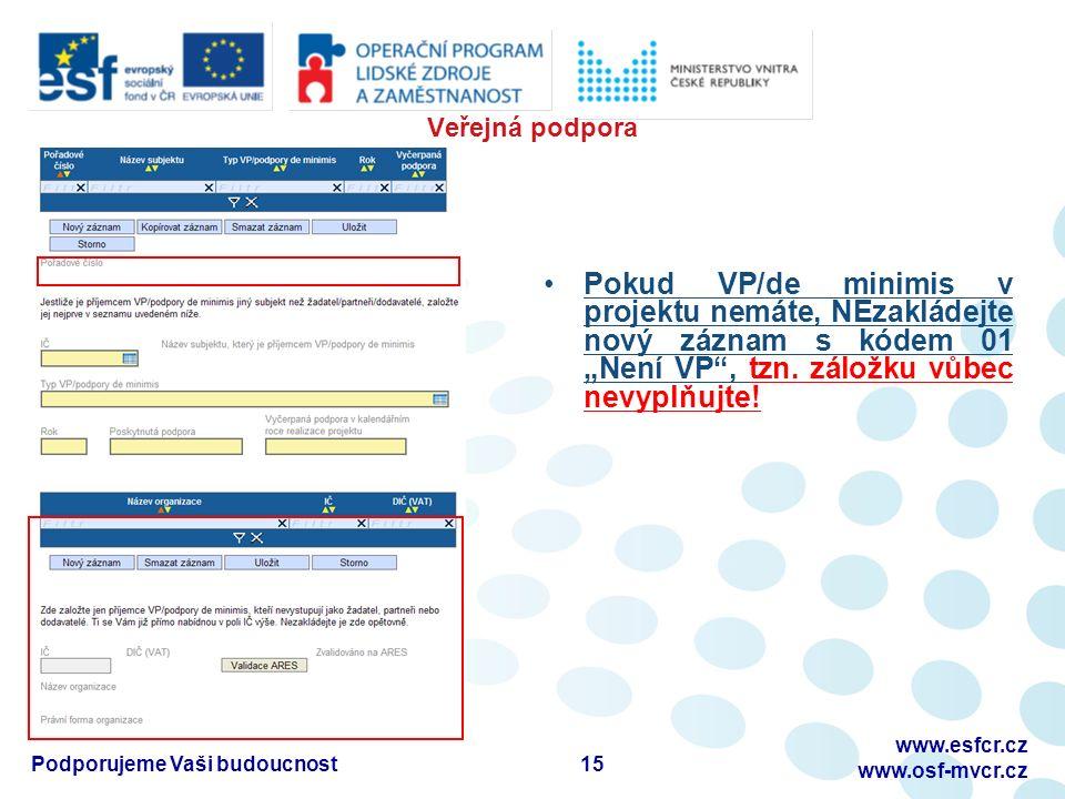"""Veřejná podpora Pokud VP/de minimis v projektu nemáte, NEzakládejte nový záznam s kódem 01 """"Není VP , tzn."""