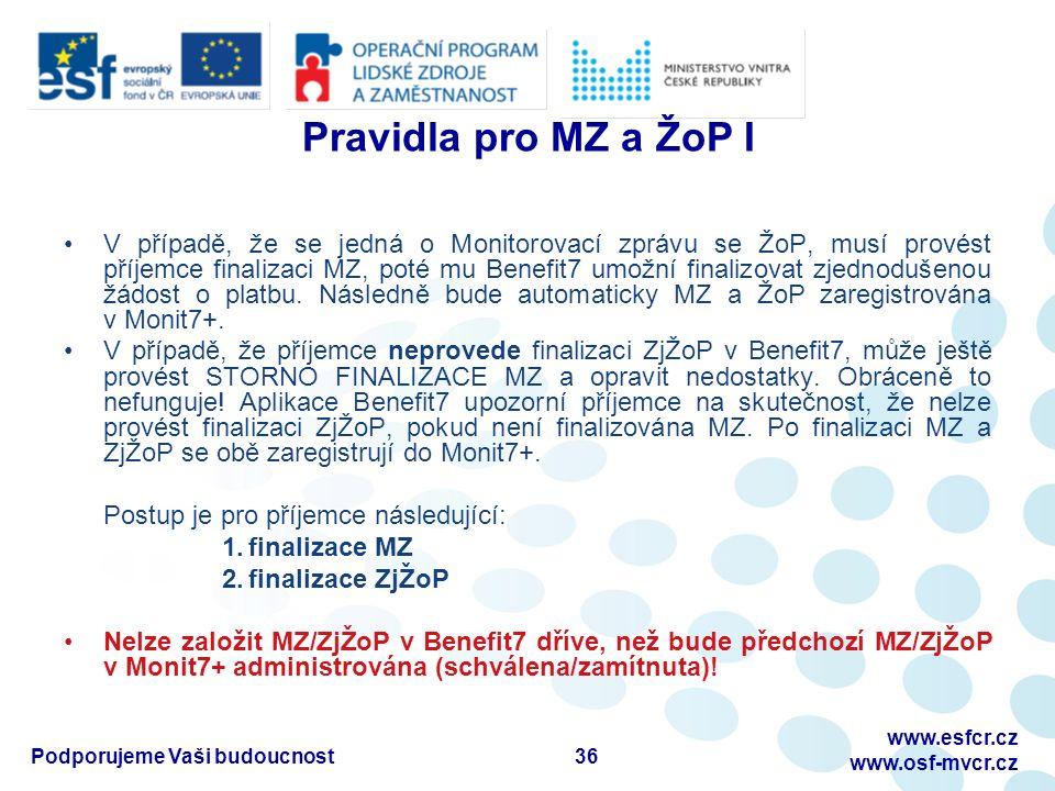 Pravidla pro MZ a ŽoP I V případě, že se jedná o Monitorovací zprávu se ŽoP, musí provést příjemce finalizaci MZ, poté mu Benefit7 umožní finalizovat zjednodušenou žádost o platbu.