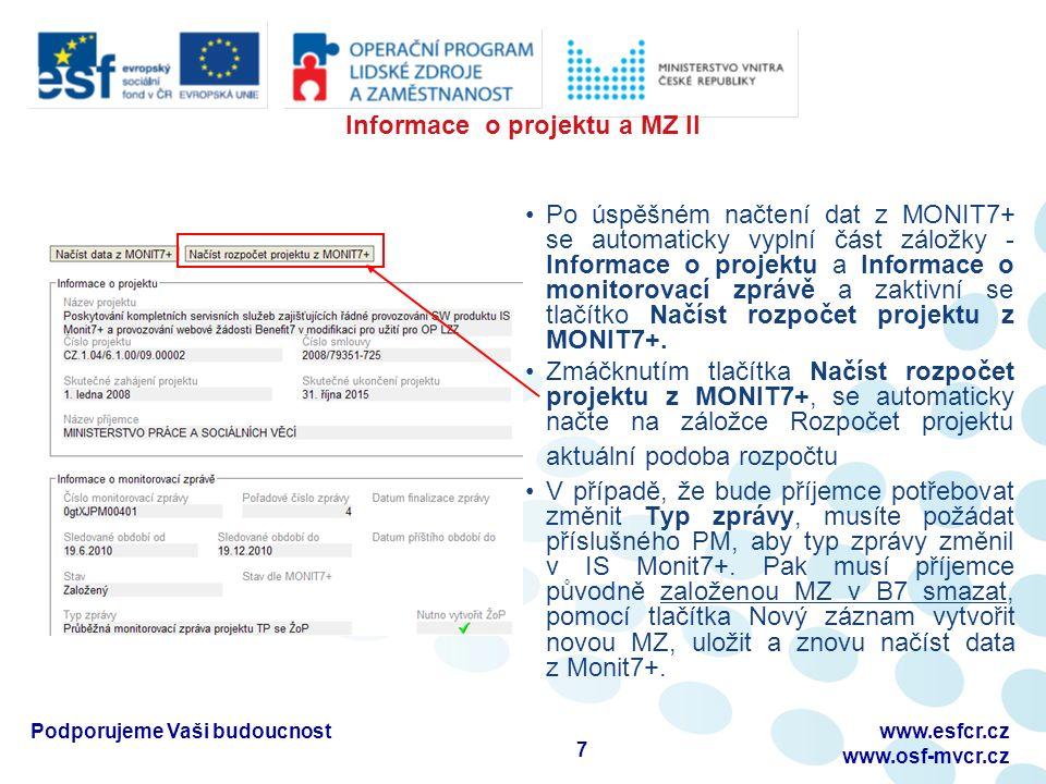 Informace o projektu a MZ II Po úspěšném načtení dat z MONIT7+ se automaticky vyplní část záložky - Informace o projektu a Informace o monitorovací zprávě a zaktivní se tlačítko Načíst rozpočet projektu z MONIT7+.