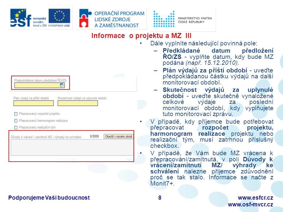 Informace o projektu a MZ III Dále vyplníte následující povinná pole: –Předkládané datum předložení ŘO/ZS - vyplňte datum, kdy bude MZ podána (např.