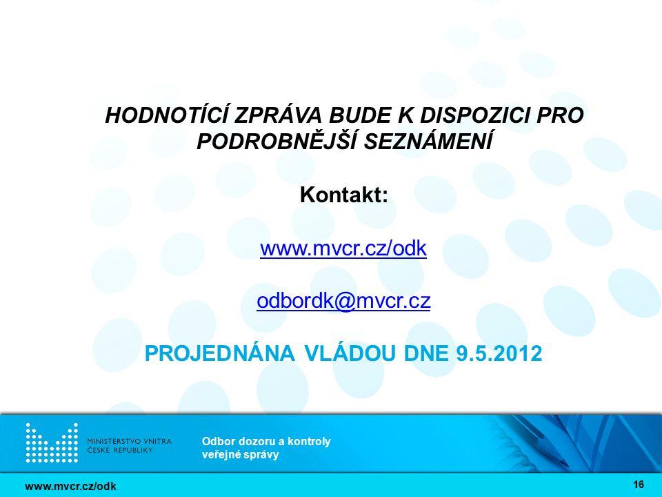 www.mvcr.cz/odk Odbor dozoru a kontroly veřejné správy 16 HODNOTÍCÍ ZPRÁVA BUDE K DISPOZICI PRO PODROBNĚJŠÍ SEZNÁMENÍ Kontakt: www.mvcr.cz/odk odbordk