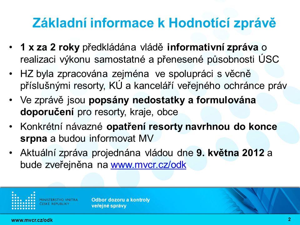 www.mvcr.cz/odk Odbor dozoru a kontroly veřejné správy 2 Základní informace k Hodnotící zprávě 1 x za 2 roky předkládána vládě informativní zpráva o r