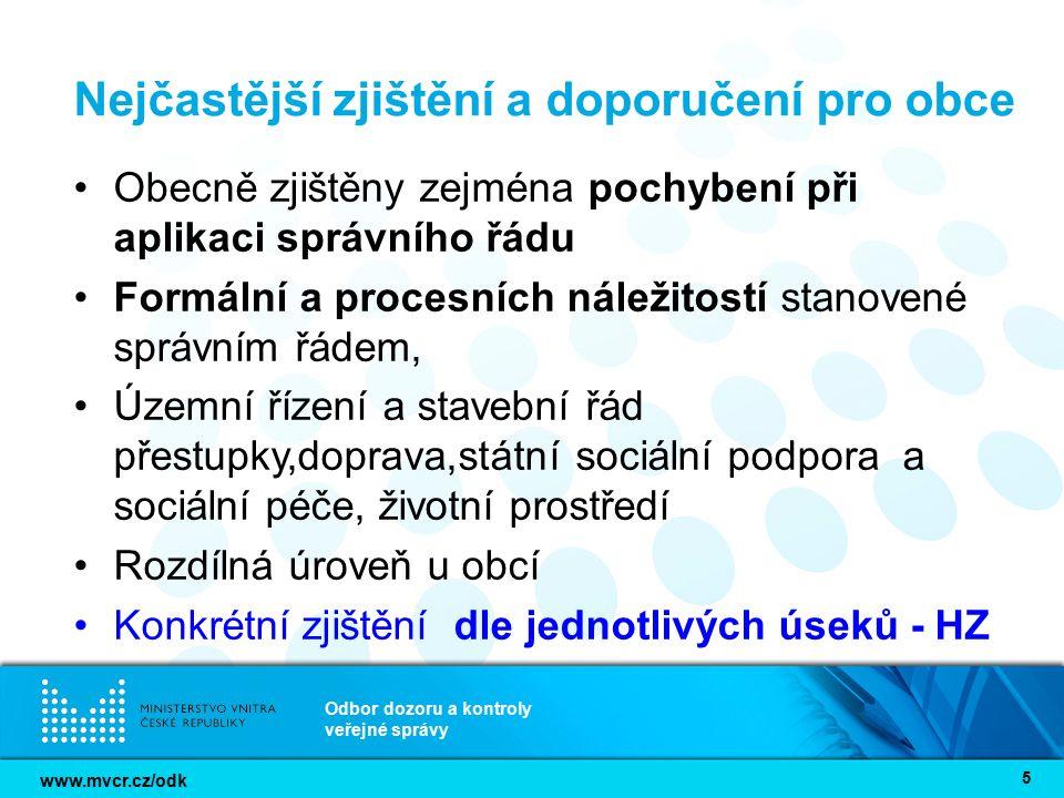 www.mvcr.cz/odk Odbor dozoru a kontroly veřejné správy 5 Nejčastější zjištění a doporučení pro obce Obecně zjištěny zejména pochybení při aplikaci spr