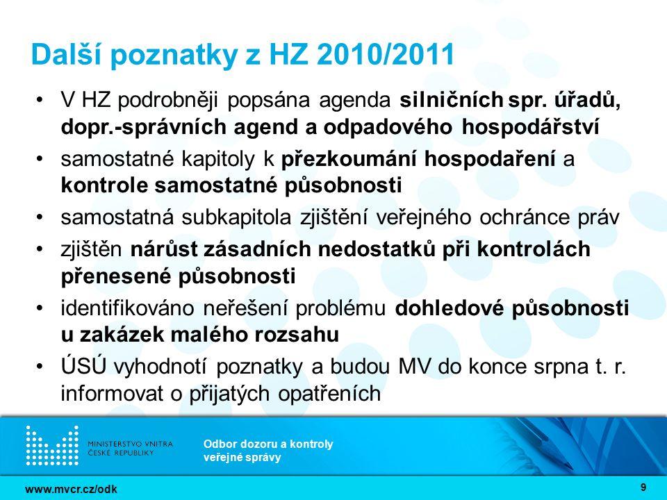 www.mvcr.cz/odk Odbor dozoru a kontroly veřejné správy 9 Další poznatky z HZ 2010/2011 V HZ podrobněji popsána agenda silničních spr. úřadů, dopr.-spr