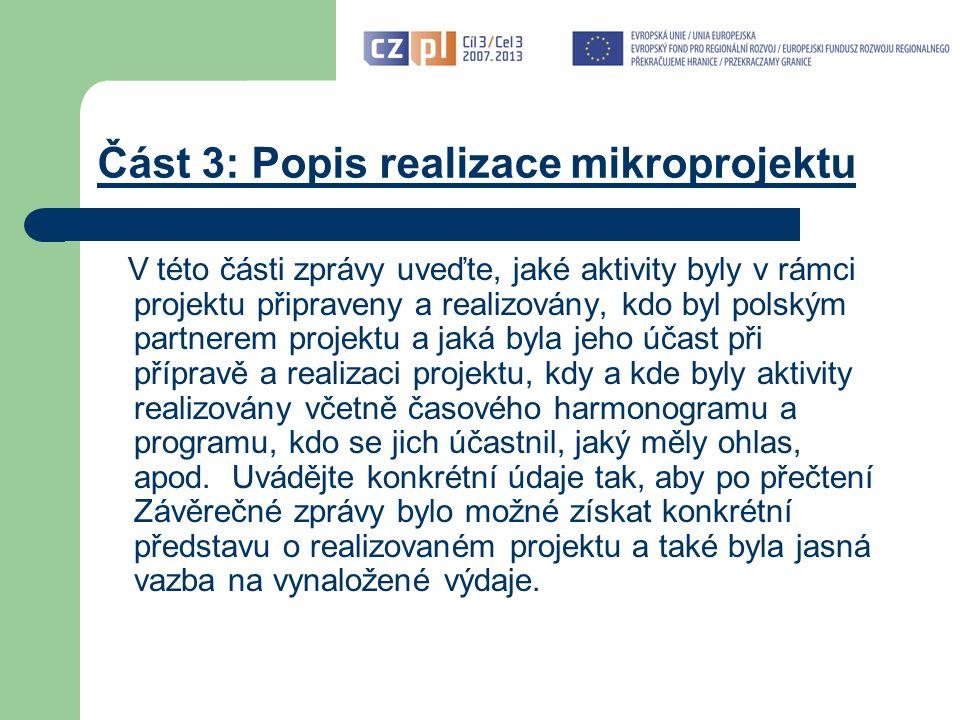 Část 3: Popis realizace mikroprojektu V této části zprávy uveďte, jaké aktivity byly v rámci projektu připraveny a realizovány, kdo byl polským partnerem projektu a jaká byla jeho účast při přípravě a realizaci projektu, kdy a kde byly aktivity realizovány včetně časového harmonogramu a programu, kdo se jich účastnil, jaký měly ohlas, apod.