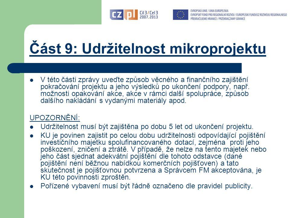 Část 9: Udržitelnost mikroprojektu V této části zprávy uveďte způsob věcného a finančního zajištění pokračování projektu a jeho výsledků po ukončení podpory, např.