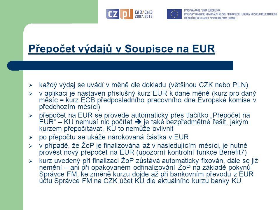 """Přepočet výdajů v Soupisce na EUR  každý výdaj se uvádí v měně dle dokladu (většinou CZK nebo PLN)  v aplikaci je nastaven příslušný kurz EUR k dané měně (kurz pro daný měsíc = kurz ECB předposledního pracovního dne Evropské komise v předchozím měsíci)  přepočet na EUR se provede automaticky přes tlačítko """"Přepočet na EUR – KU nemusí nic počítat  je také bezpředmětné řešit, jakým kurzem přepočítávat, KU to nemůže ovlivnit  po přepočtu se ukáže nárokovaná částka v EUR  v případě, že ŽoP je finalizována až v následujícím měsíci, je nutné provést nový přepočet na EUR (upozorní kontrolní funkce Benefit7)  kurz uvedený při finalizaci ŽoP zůstává automaticky fixován, dále se již nemění – ani při opakovaném odfinalizování ŽoP na základě pokynů Správce FM, ke změně kurzu dojde až při bankovním převodu z EUR účtu Správce FM na CZK účet KU dle aktuálního kurzu banky KU"""