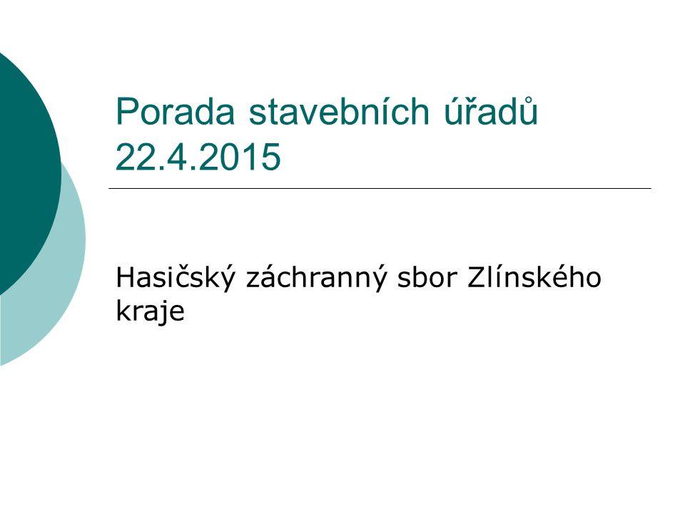 Porada stavebních úřadů 22.4.2015 Hasičský záchranný sbor Zlínského kraje