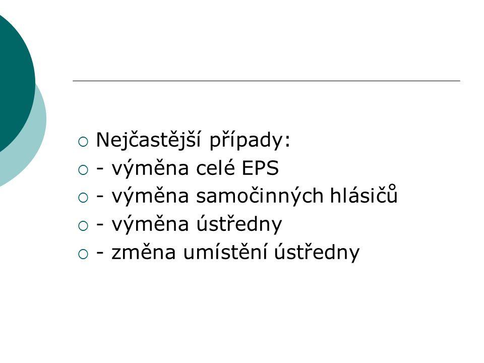  Nejčastější případy:  - výměna celé EPS  - výměna samočinných hlásičů  - výměna ústředny  - změna umístění ústředny