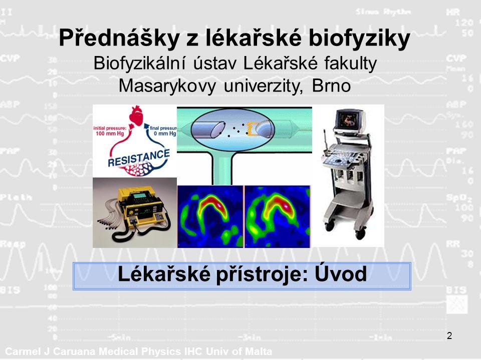 Carmel J Caruana Medical Physics IHC Univ of Malta 2 Lékařské přístroje: Úvod Přednášky z lékařské biofyziky Biofyzikální ústav Lékařské fakulty Masarykovy univerzity, Brno