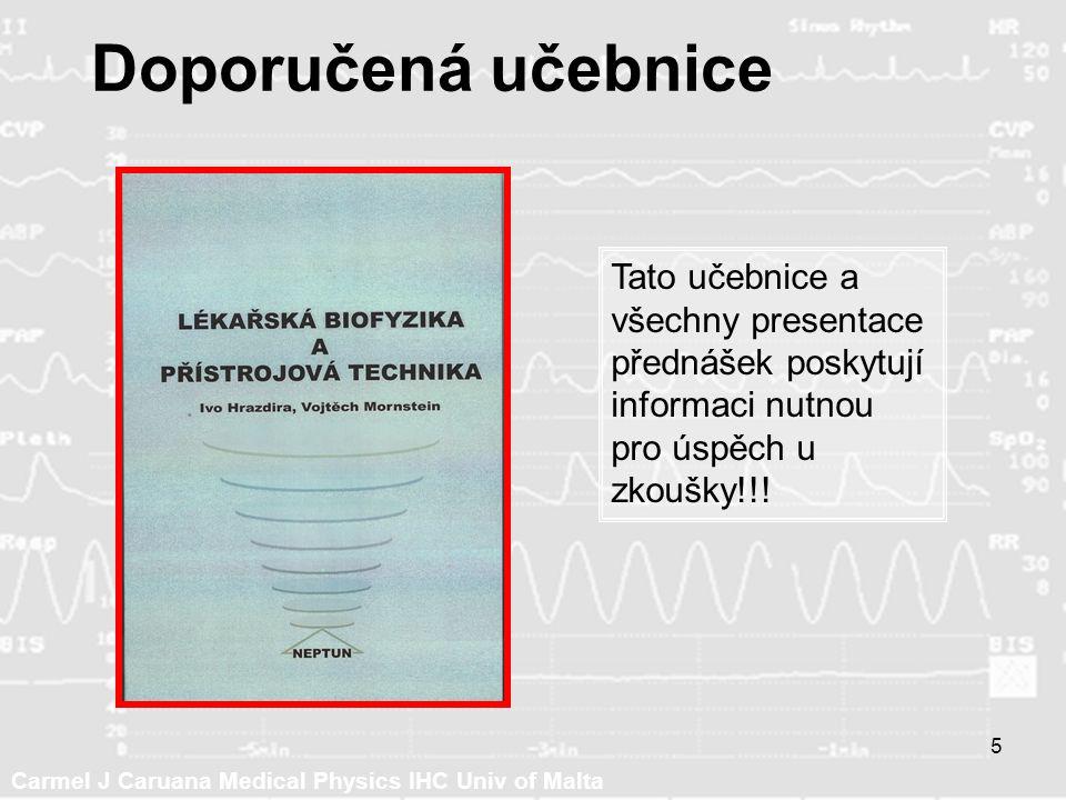 Carmel J Caruana Medical Physics IHC Univ of Malta 5 Doporučená učebnice Tato učebnice a všechny presentace přednášek poskytují informaci nutnou pro úspěch u zkoušky!!!