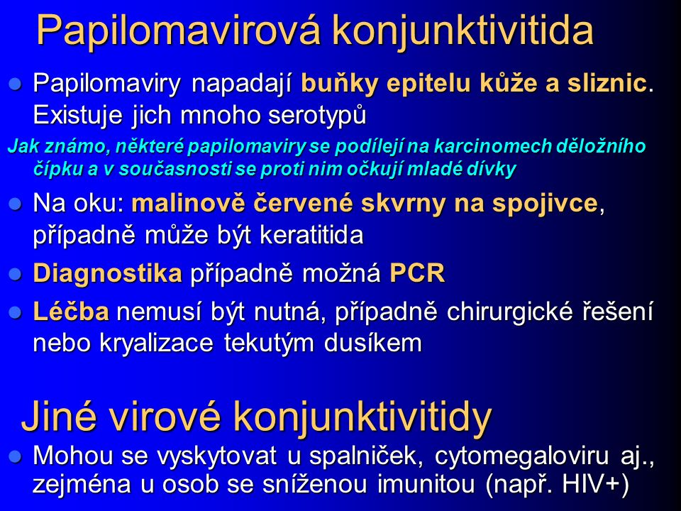 Papilomavirová konjunktivitida Papilomaviry napadají buňky epitelu kůže a sliznic. Existuje jich mnoho serotypů Papilomaviry napadají buňky epitelu ků