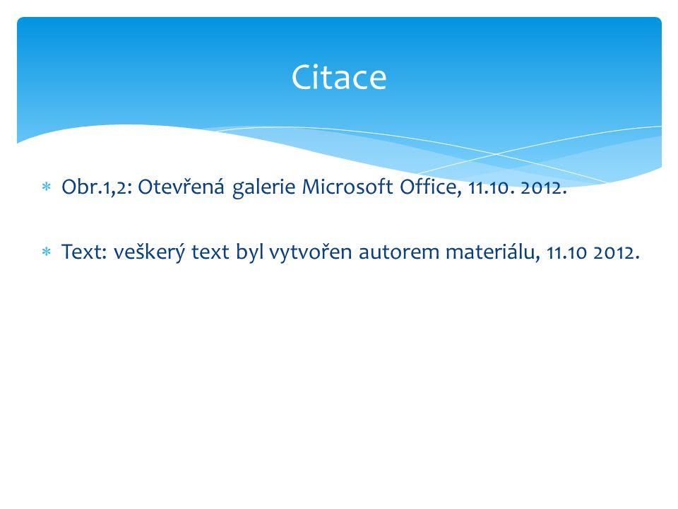  Obr.1,2: Otevřená galerie Microsoft Office, 11.10. 2012.  Text: veškerý text byl vytvořen autorem materiálu, 11.10 2012. Citace
