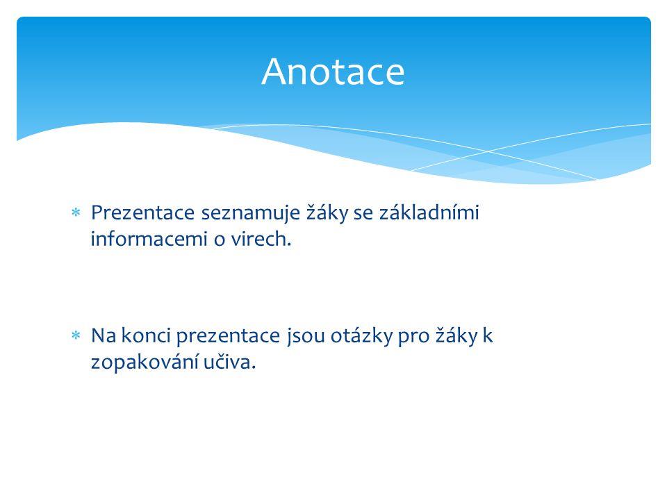  Prezentace seznamuje žáky se základními informacemi o virech.  Na konci prezentace jsou otázky pro žáky k zopakování učiva. Anotace