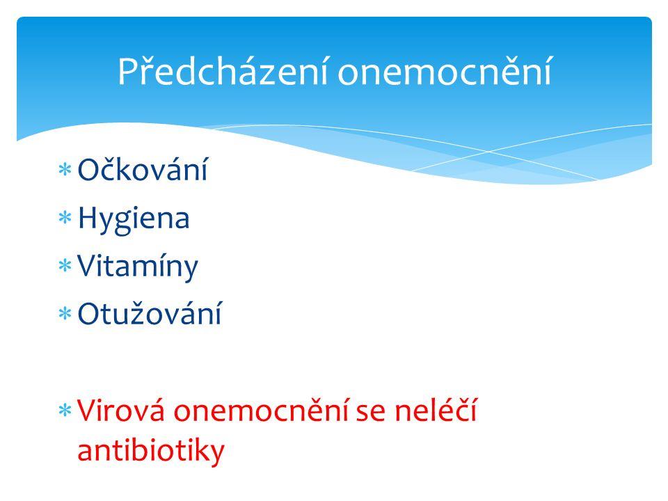  Očkování  Hygiena  Vitamíny  Otužování  Virová onemocnění se neléčí antibiotiky Předcházení onemocnění