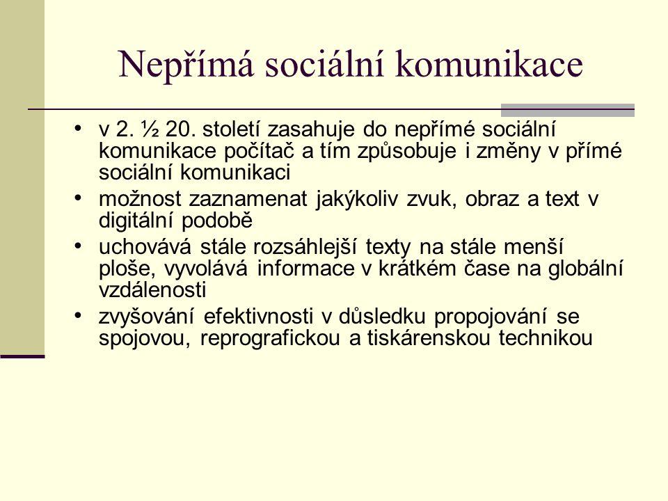 Nepřímá sociální komunikace v 2. ½ 20. století zasahuje do nepřímé sociální komunikace počítač a tím způsobuje i změny v přímé sociální komunikaci mož