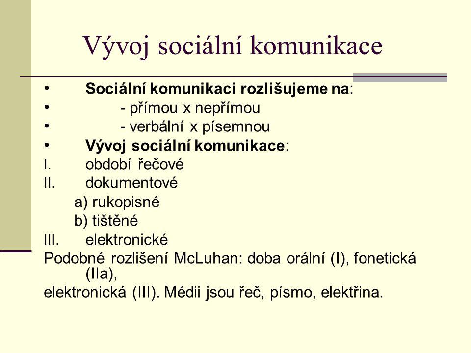 Vývoj sociální komunikace Sociální komunikaci rozlišujeme na: - přímou x nepřímou - verbální x písemnou Vývoj sociální komunikace: I. období řečové II