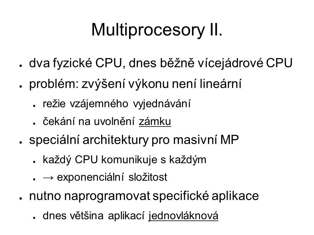 Multiprocesory II. ● dva fyzické CPU, dnes běžně vícejádrové CPU ● problém: zvýšení výkonu není lineární ● režie vzájemného vyjednávání ● čekání na uv