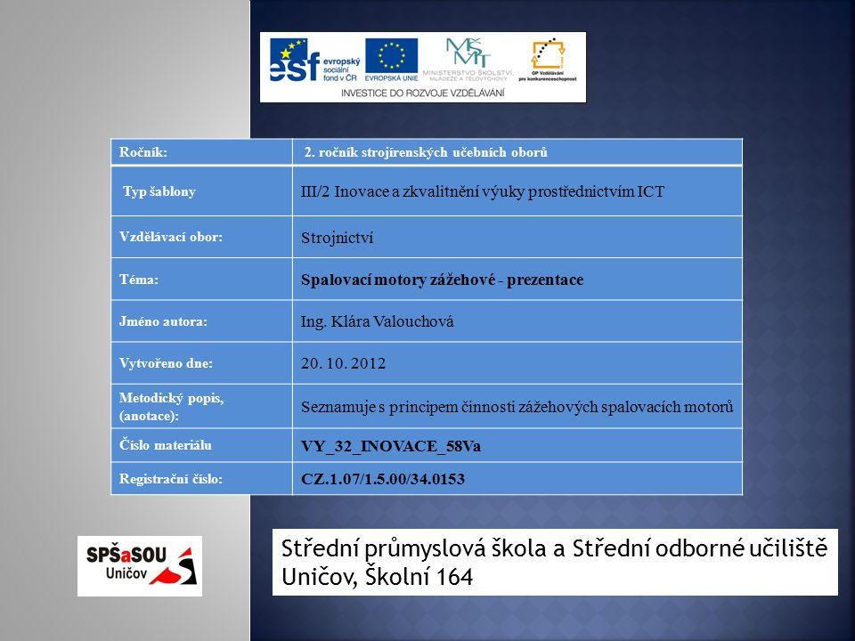 Ročník: 2. ročník strojírenských učebních oborů Typ šablony III/2 Inovace a zkvalitnění výuky prostřednictvím ICT Vzdělávací obor: Strojnictví Téma: S