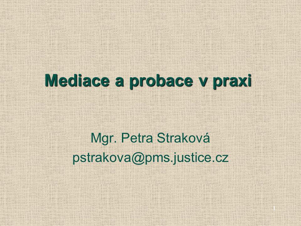 Mediace a probace v praxi Mgr. Petra Straková pstrakova@pms.justice.cz 1