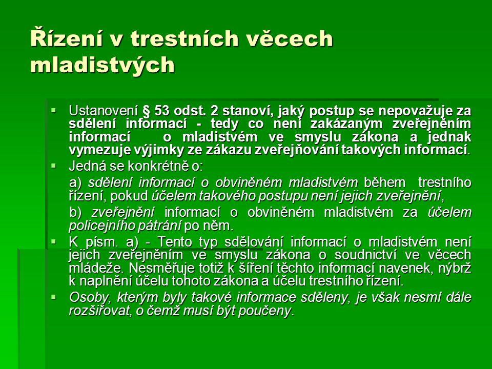 Řízení v trestních věcech mladistvých  Ustanovení § 53 odst. 2 stanoví, jaký postup se nepovažuje za sdělení informací - tedy co není zakázaným zveře