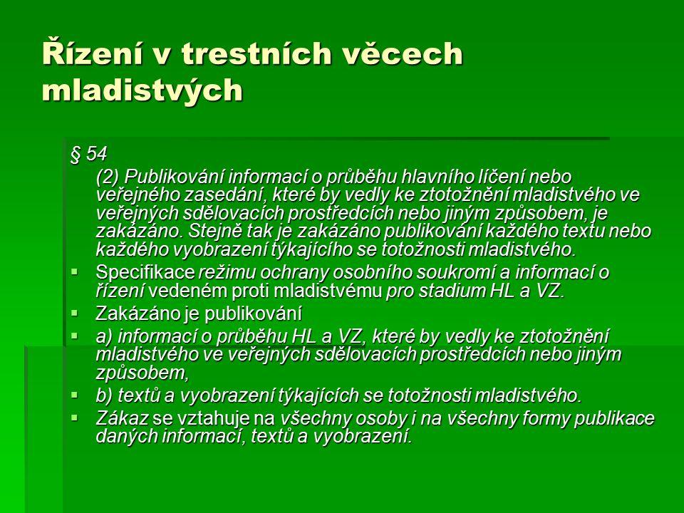Řízení v trestních věcech mladistvých § 54 (2) Publikování informací o průběhu hlavního líčení nebo veřejného zasedání, které by vedly ke ztotožnění mladistvého ve veřejných sdělovacích prostředcích nebo jiným způsobem, je zakázáno.