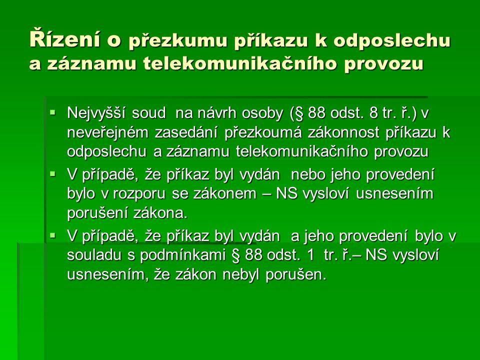 Řízení o přezkumu příkazu k odposlechu a záznamu telekomunikačního provozu  Nejvyšší soud na návrh osoby (§ 88 odst. 8 tr. ř.) v neveřejném zasedání