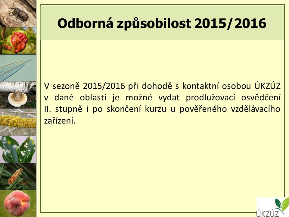 Odborná způsobilost 2015/2016 V sezoně 2015/2016 při dohodě s kontaktní osobou ÚKZÚZ v dané oblasti je možné vydat prodlužovací osvědčení II.