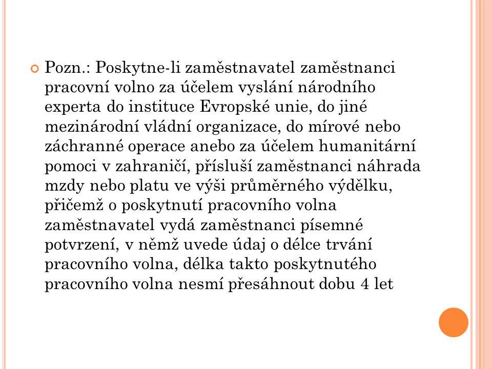 Pozn.: Poskytne-li zaměstnavatel zaměstnanci pracovní volno za účelem vyslání národního experta do instituce Evropské unie, do jiné mezinárodní vládní
