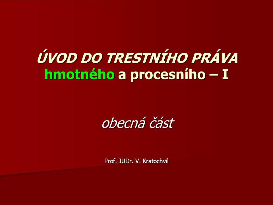 ÚVOD DO TRESTNÍHO PRÁVA hmotného a procesního – I obecná část Prof. JUDr. V. Kratochvíl