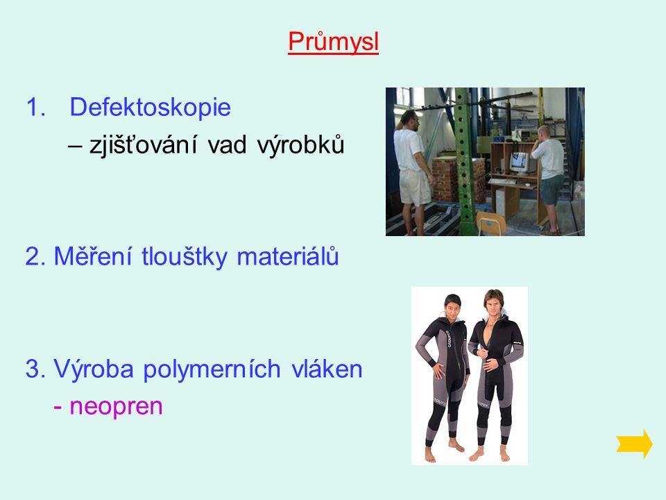 Průmysl 1.Defektoskopie – zjišťování vad výrobků 2.