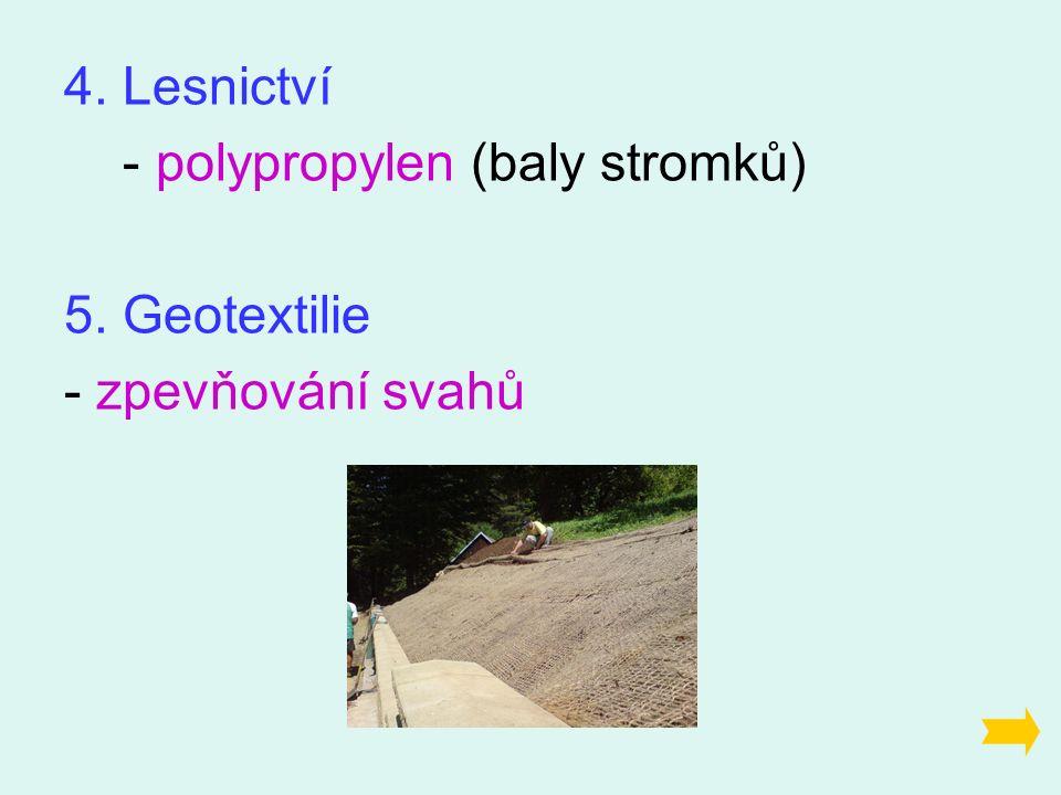 4. Lesnictví - polypropylen (baly stromků) 5. Geotextilie - zpevňování svahů