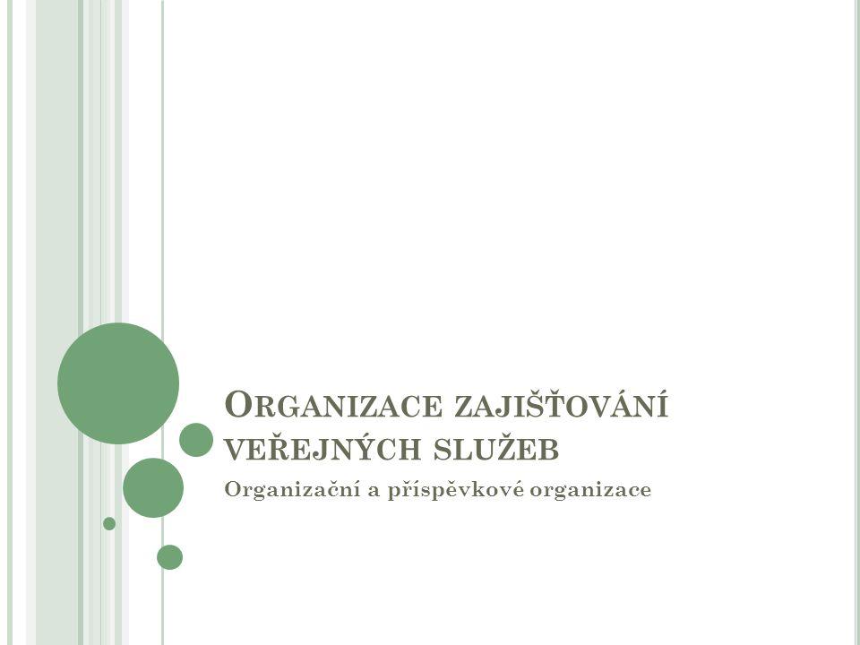 O RGANIZACE ZAJIŠŤOVÁNÍ VEŘEJNÝCH SLUŽEB Organizační a příspěvkové organizace