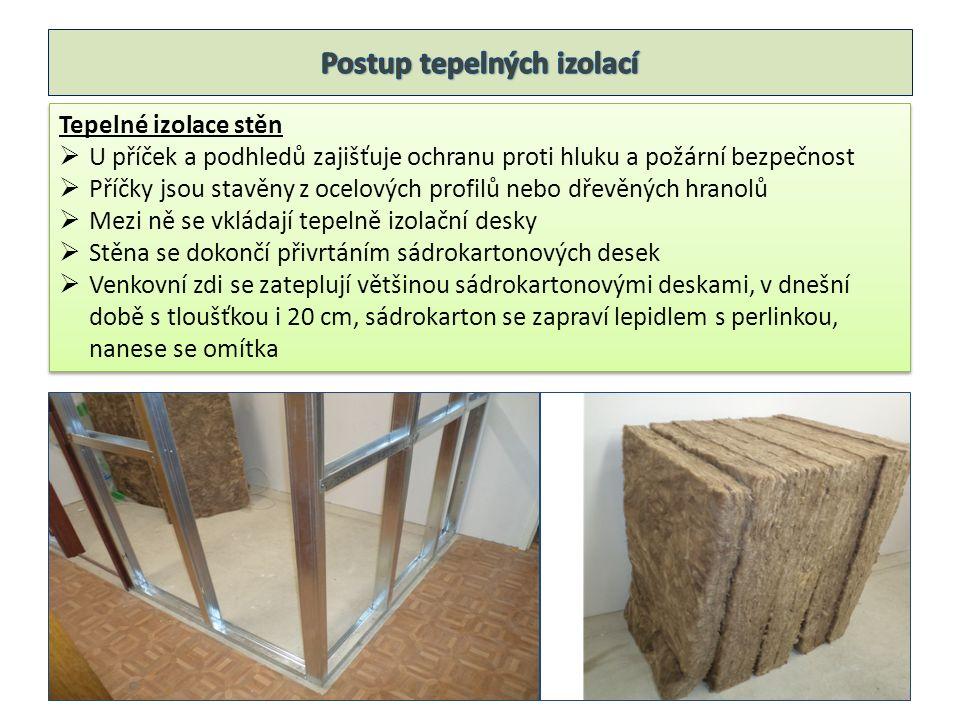 Tepelné izolace stěn  U příček a podhledů zajišťuje ochranu proti hluku a požární bezpečnost  Příčky jsou stavěny z ocelových profilů nebo dřevěných
