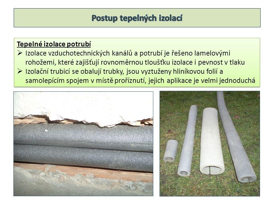 Tepelné izolace potrubí  Izolace vzduchotechnických kanálů a potrubí je řešeno lamelovými rohožemi, které zajišťují rovnoměrnou tloušťku izolace i pevnost v tlaku  Izolační trubicí se obalují trubky, jsou vyztuženy hliníkovou folií a samolepícím spojem v místě proříznutí, jejich aplikace je velmi jednoduchá Tepelné izolace potrubí  Izolace vzduchotechnických kanálů a potrubí je řešeno lamelovými rohožemi, které zajišťují rovnoměrnou tloušťku izolace i pevnost v tlaku  Izolační trubicí se obalují trubky, jsou vyztuženy hliníkovou folií a samolepícím spojem v místě proříznutí, jejich aplikace je velmi jednoduchá